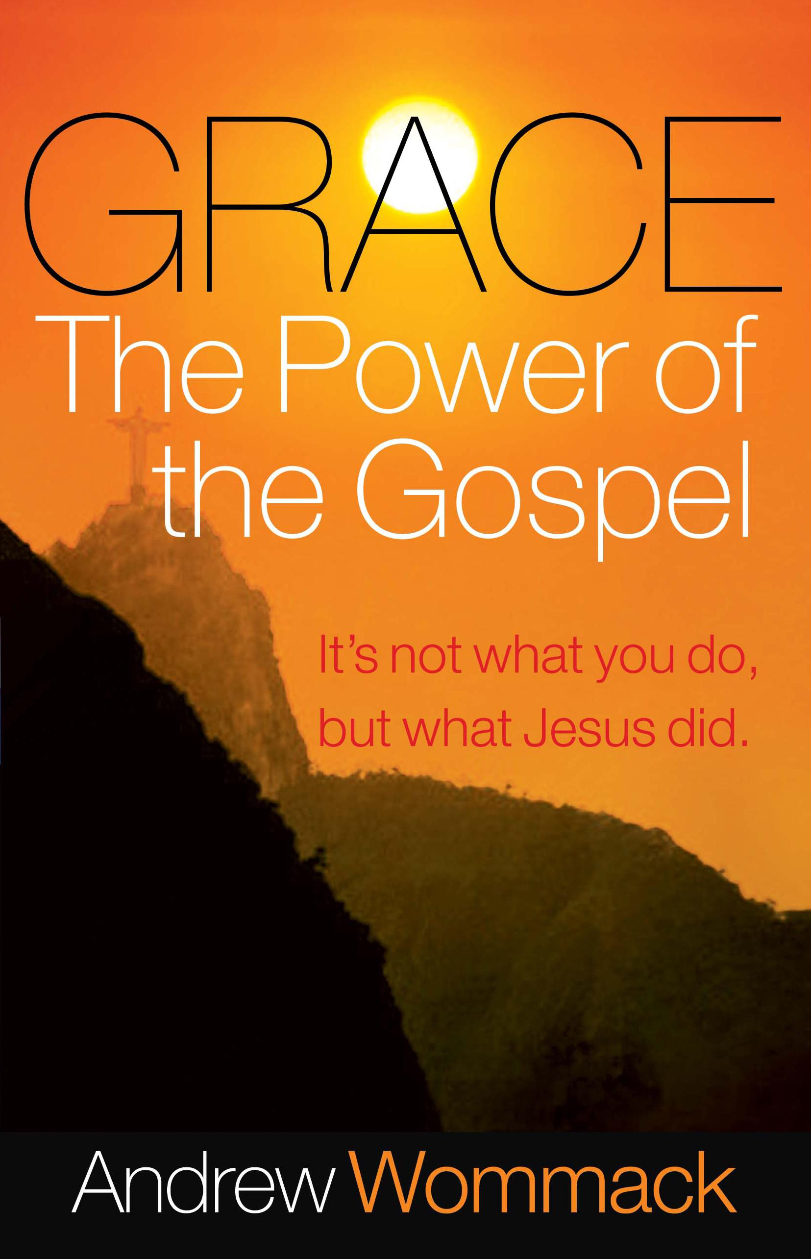 Grace, The Power of the Gospel By: Andrew Wommack