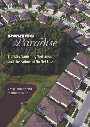 Paving Paradise: Florida's Vanishing Wetlands and the Failure of No Net Loss