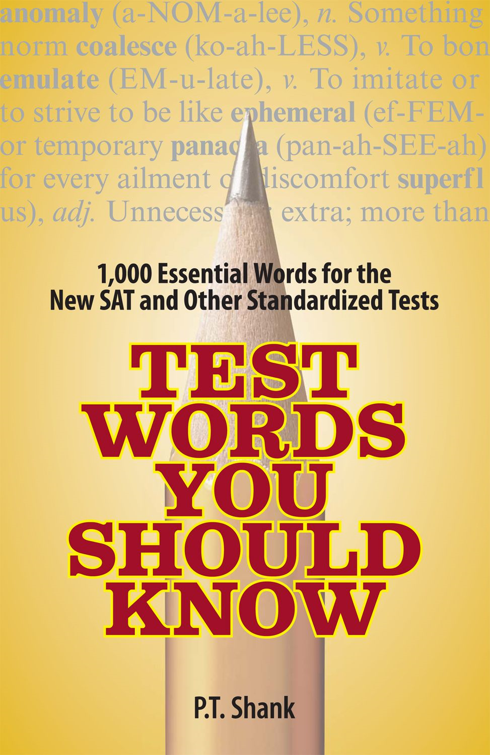Test Words You Should Know: 1,000 Essential Words for the New SAT and Other Standardized Texts By: P. T. Shank