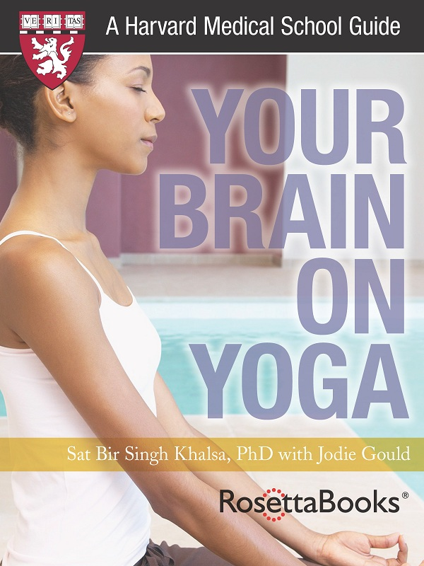 Your Brain on Yoga (Harvard Medical School Guide) By: Jodie Gould,Sat Bir Singh Khalsa PhD