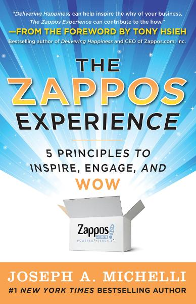 The Zappos Experience: 5 Principles to Inspire, Engage, and WOW By: Joseph Michelli