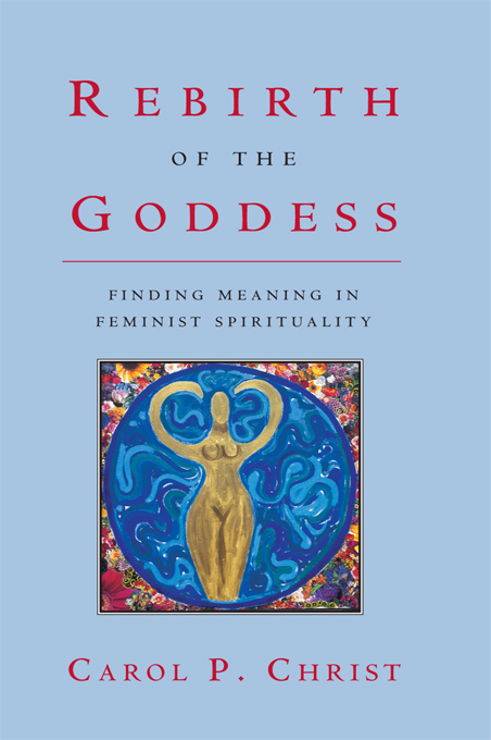 Rebirth of the Goddess Finding Meaning in Feminist Spirituality
