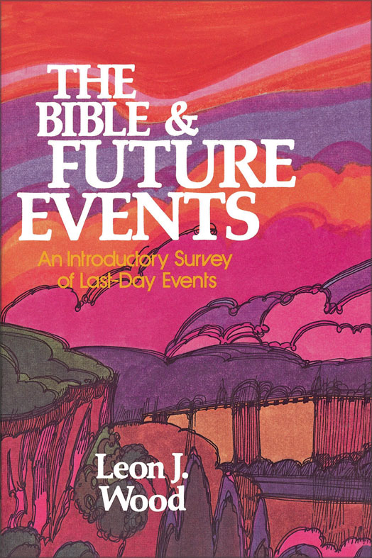 The Bible and Future Events: An Introductory Survey of Last-Day Events