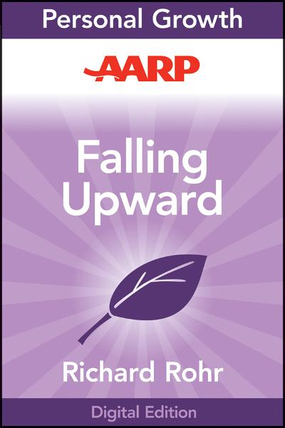 AARP Falling Upward By: Richard Rohr