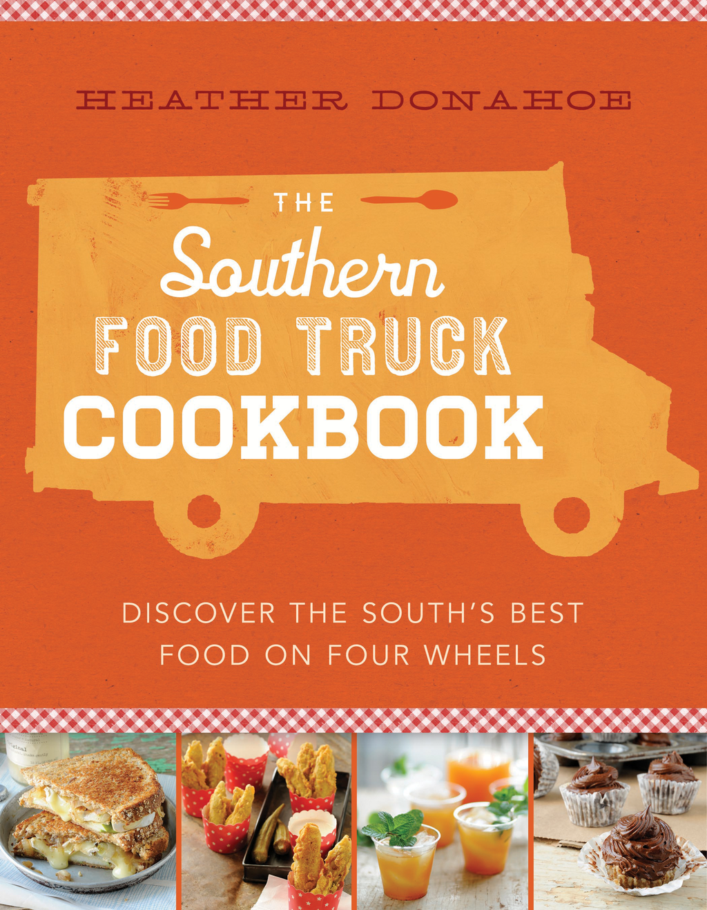 The Southern Food Truck Cookbook Discover the South's Best Food on Four Wheels