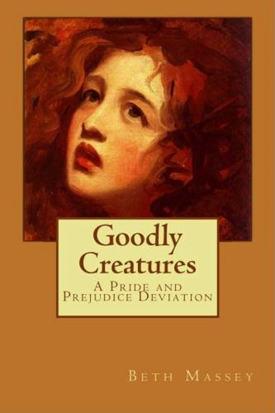 Goodly Creatures By: Beth Massey