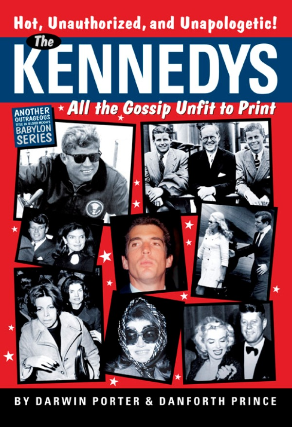 The Kennedys: All the Gossip Unfit for Print By: Danforth Prince,Darwin Porter