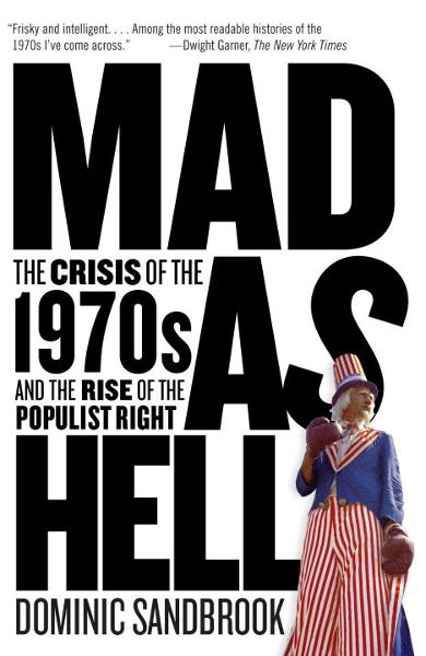 Mad as Hell By: Dominic Sandbrook