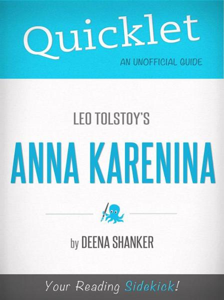 Quicklet on Leo Tolstoy's Anna Karenina (CliffsNotes-like Book Summary) By: Deena Shanker