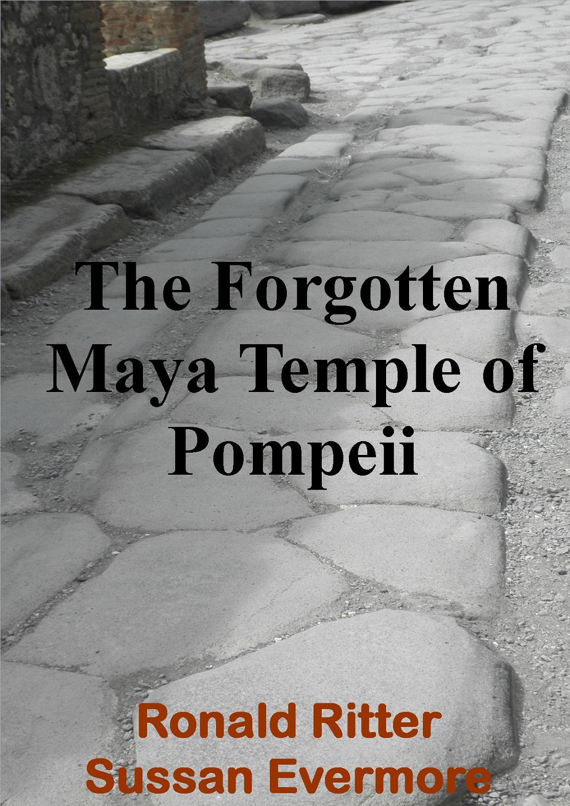 The Forgotten Maya Temple Of Pompeii By: Ronald Ritter,Sussan Evermore