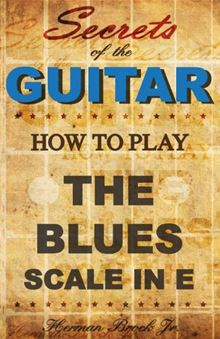Secrets Of The Guitar: How To Play The Blues Scale In E (minor)