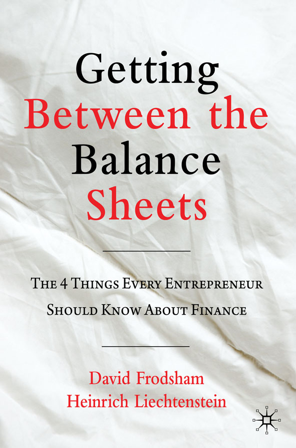 Getting Between the Balance Sheets The Four Things Every Entrepreneur Should Know About Finance