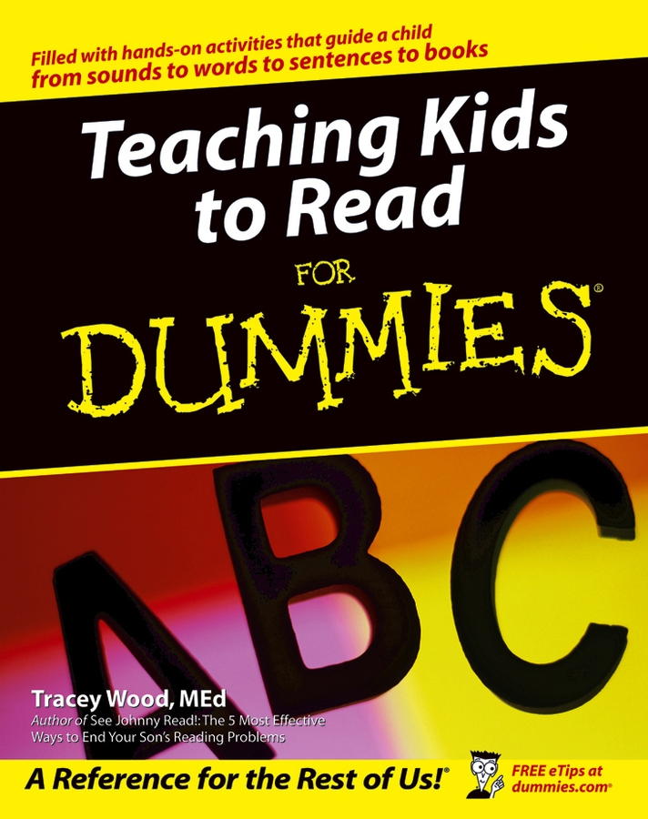 Teaching Kids to Read For Dummies By: Tracey Wood