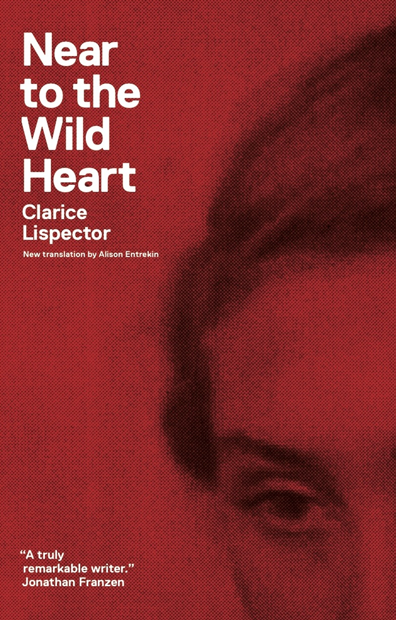 Near to the Wild Heart By: Benjamin Moser,Clarice Lispector