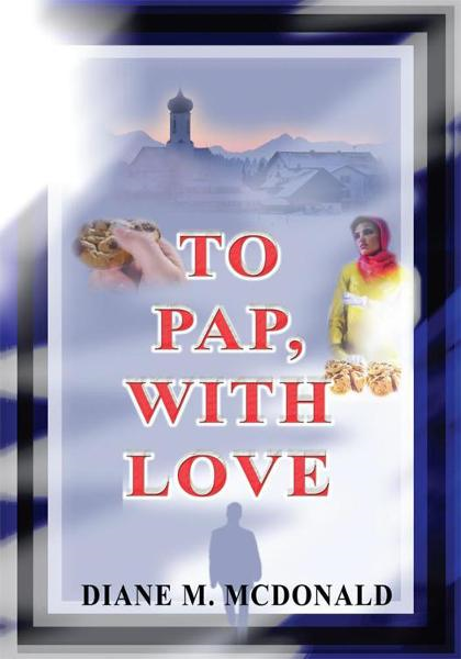To Pap, With Love By: Diane McDonald