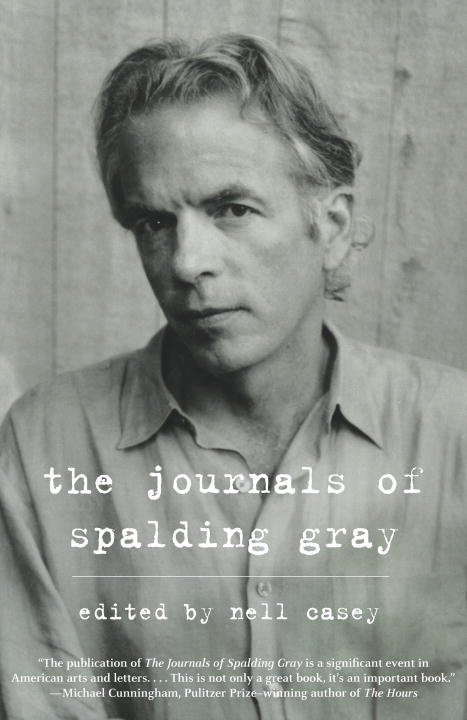 The Journals of Spalding Gray By: Spalding Gray