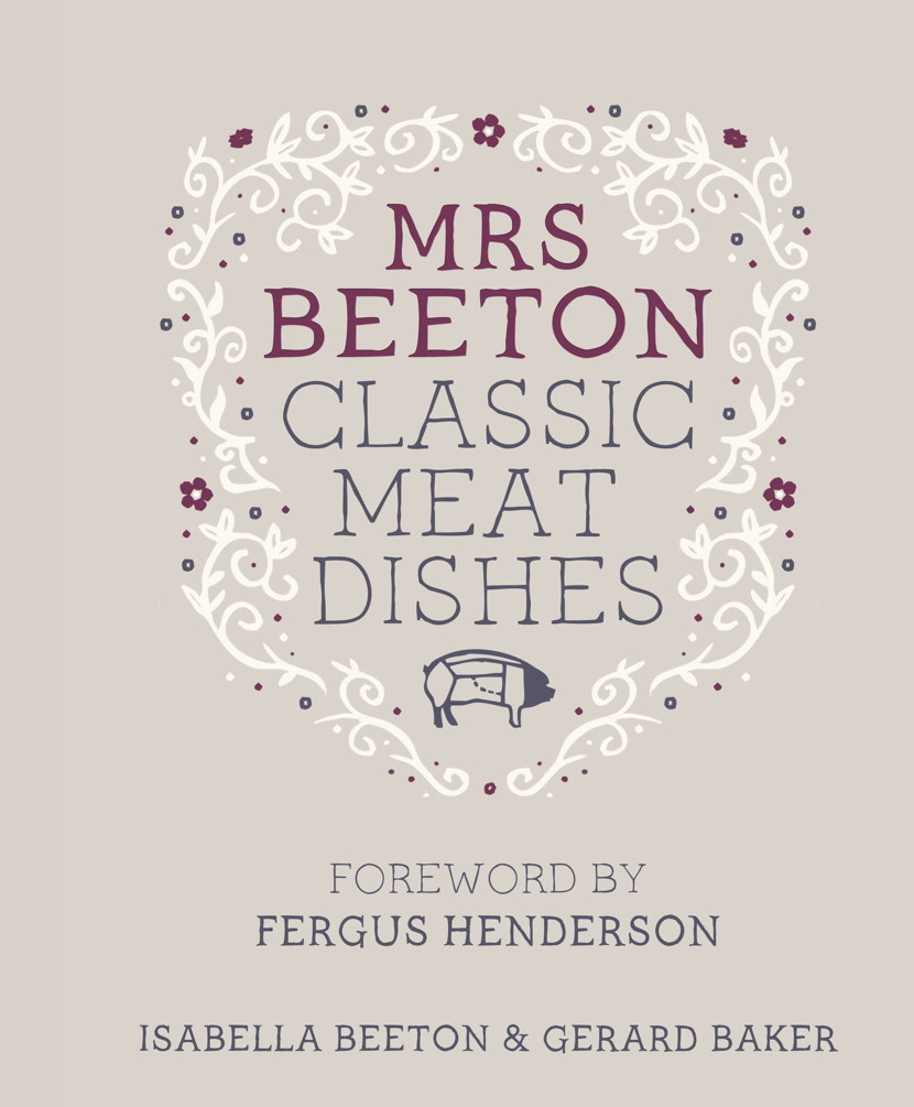 Mrs Beeton's Classic Meat Dishes Foreword by Fergus Henderson