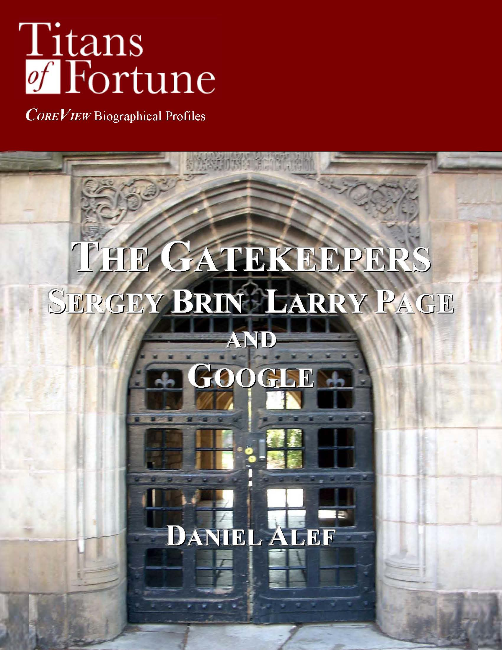 The Gatekeepers: Sergey Brin Larry Page and Google By: Daniel Alef