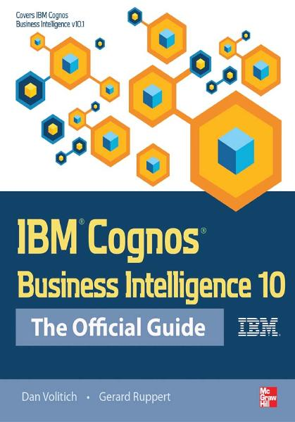 IBM Cognos Business Intelligence 10: The Official Guide By:  Gerard Ruppert,Dan Volitich