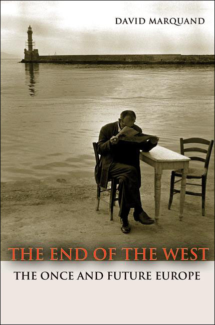 The End of the West: The Once and Future Europe By: David Marquand