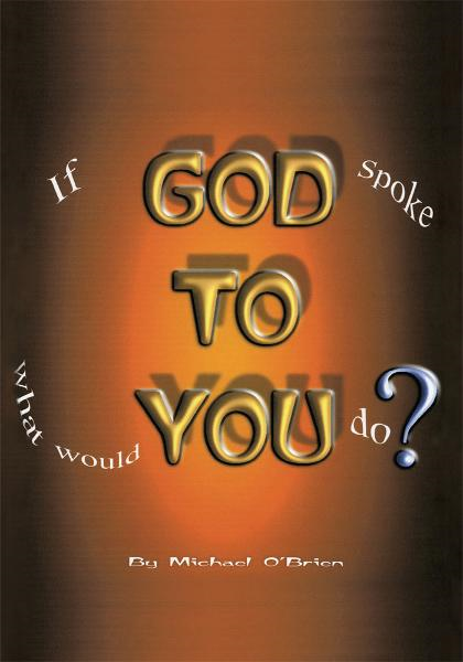 If God Spoke to You, What Would YOU Do?