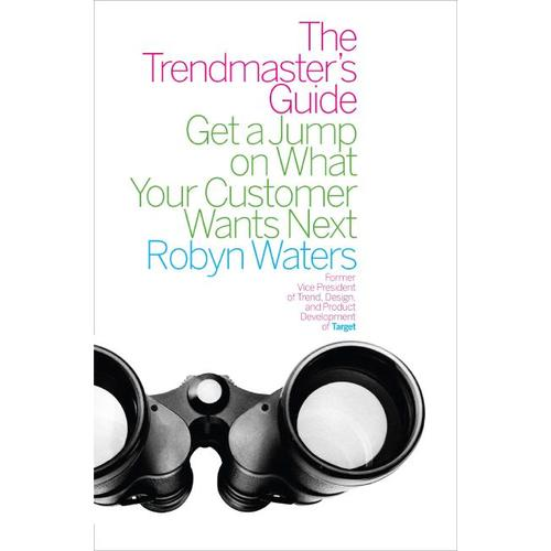 The Trendmaster's Guide By: Robyn Waters