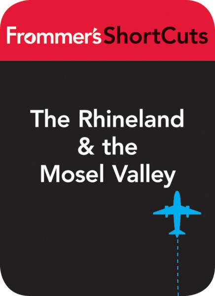 The Rhineland and the Mosel Valley, Germany By: Frommer's ShortCuts