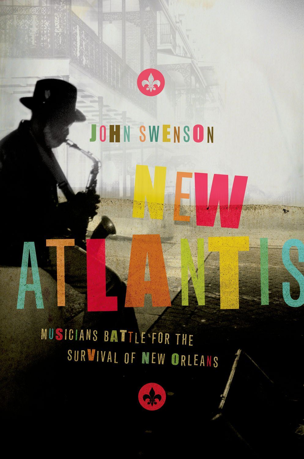 New Atlantis:Musicians Battle for the Survival of New Orleans  By: John Swenson