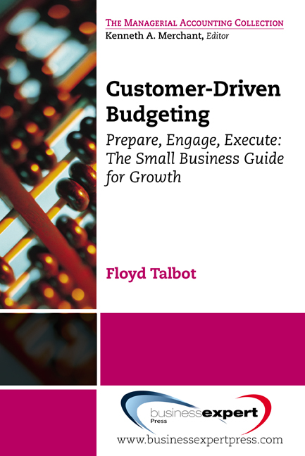 Customer-Driven Budgeting: Prepare, Engage, Execute: The Small Business Guide for Growth By: Floyd Talbot