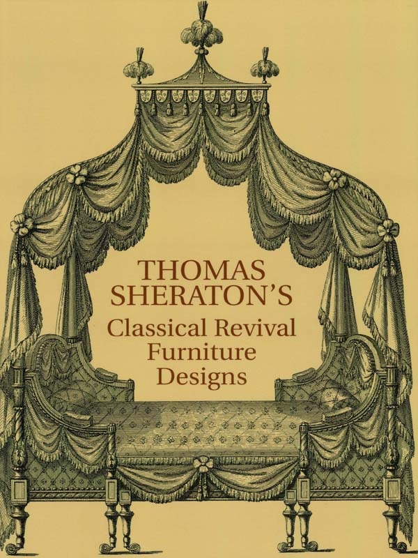 Thomas Sheraton's Classical Revival Furniture Designs By: Thomas Sheraton