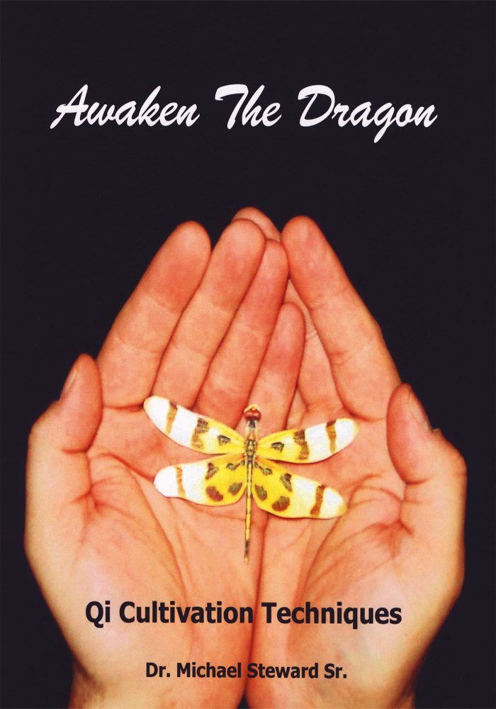 Awaken the Dragon - Qi Cultivation Techniques By: Dr. Michael Steward Sr.