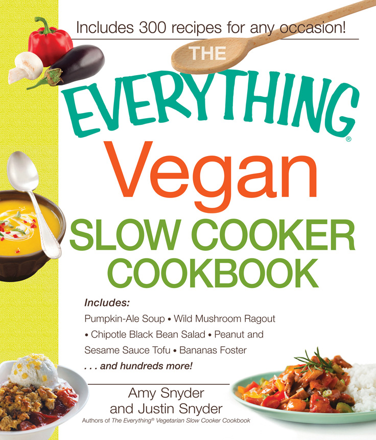 The Everything Vegan Slow Cooker Cookbook: Includes Pumpkin-Ale Soup,  Wild Mushroom Ragout,  Chipotle Bean Salad,  Peanut and Sesame Sauce Tofu,  Bananas