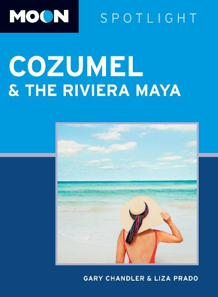 Moon Spotlight Cozumel and the Riviera Maya By: Gary Chandler,Liza Prado