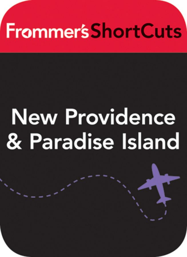 New Providence and Paradise Island, Bahamas By: Frommer's ShortCuts