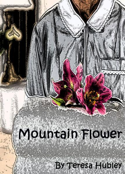 Mountain Flower By: Teresa Hubley