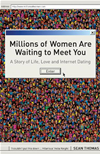 Millions Of Women Are Waiting To Meet You: A Story Of Life, Love And Internet Dating: