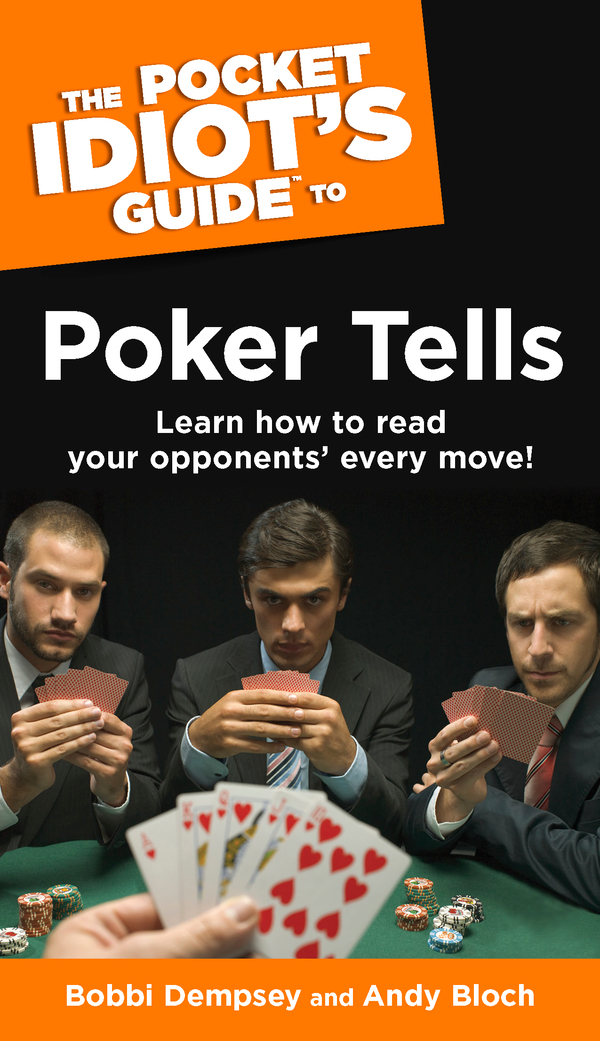 The Pocket Idiot's Guide to Poker Tells By: Andy Bloch,Bobbi Dempsey