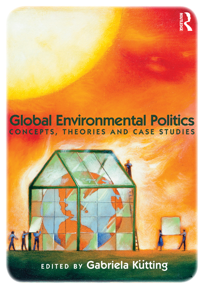 Global Environmental Politics: Concepts,  Theories and Case Studies