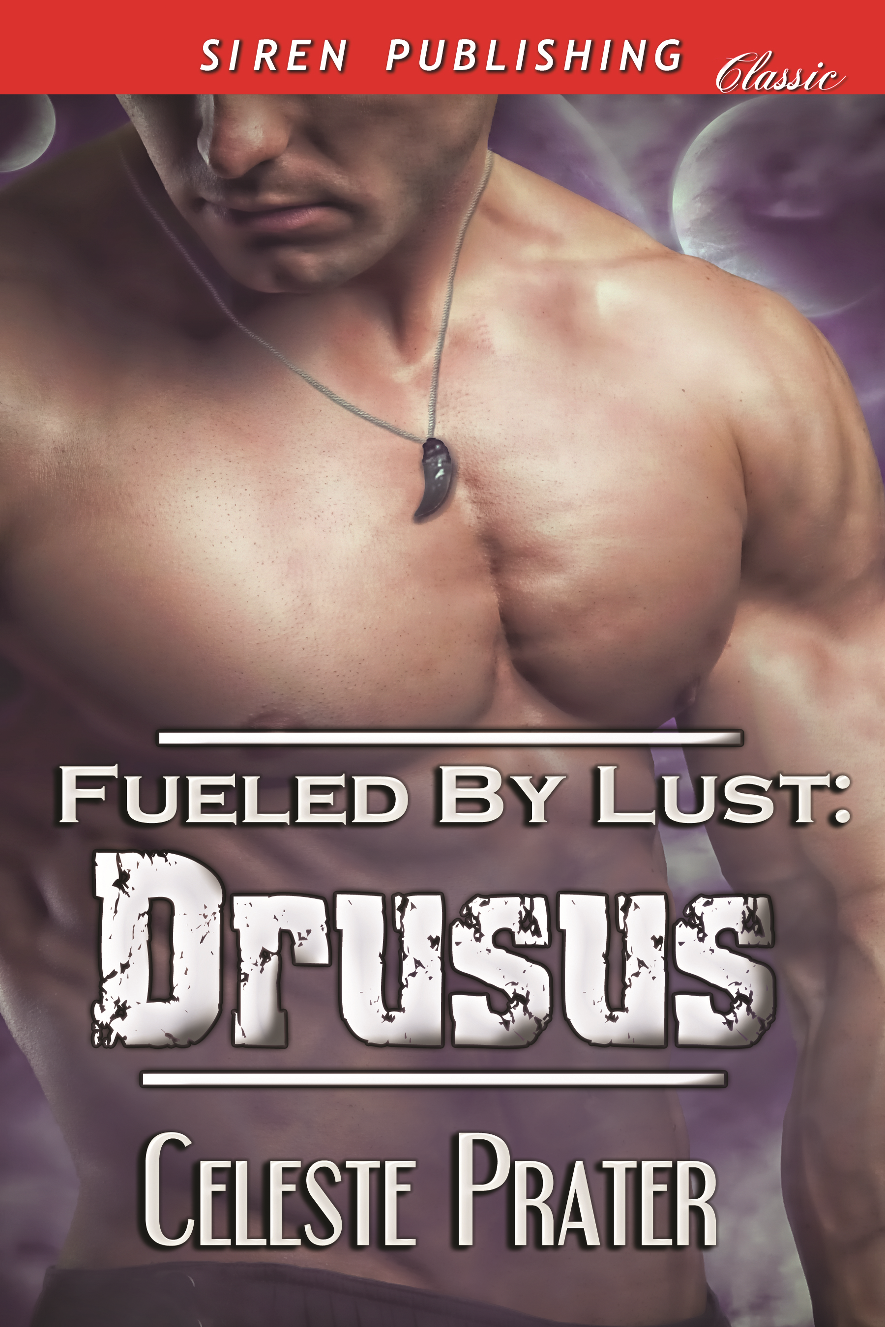 Fueled by Lust: Drusus By: Celeste Prater