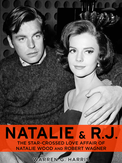 Natalie and R.J.: The Star-Crossed Love Affair of Natalie Wood and Robert Wagner By: Warren G. Harris