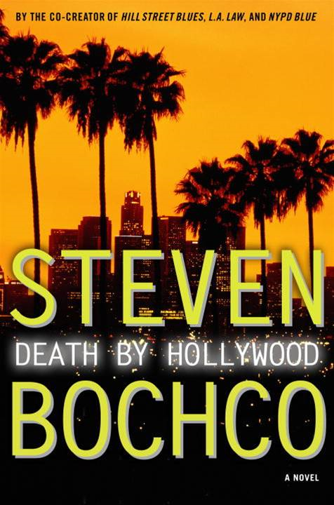 Death by Hollywood By: Steven Bochco