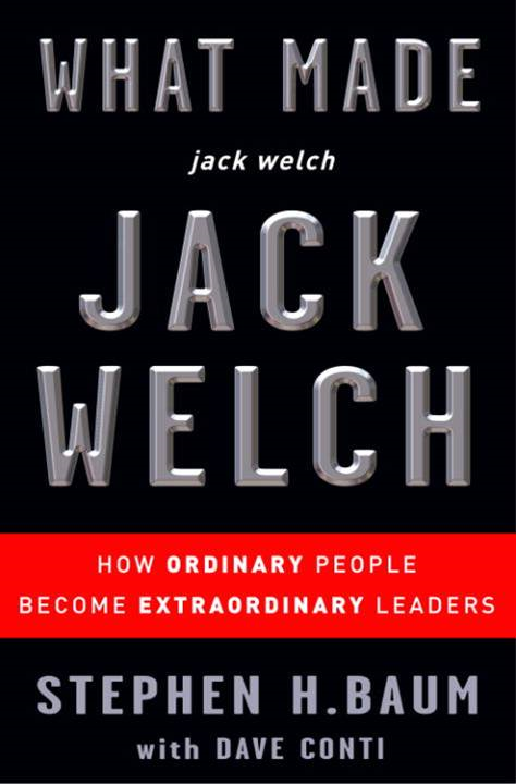 What Made jack welch JACK WELCH By: Dave Conti,Stephen H. Baum