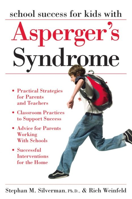 School Success for Kids With Asperger's Syndrome: A Practical Guide for Parents and Teachers By: Stephan M. Silverman,Rich Weinfeld