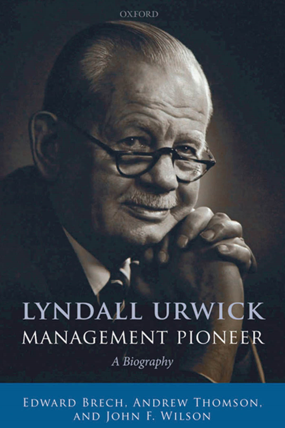 Lyndall Urwick,  Management Pioneer: A Biography