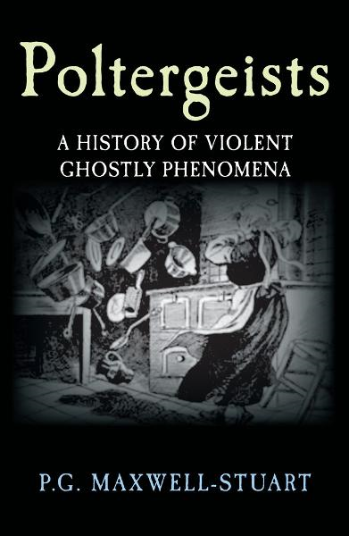 Poltergeists: A History of Violent Ghost Phenomena