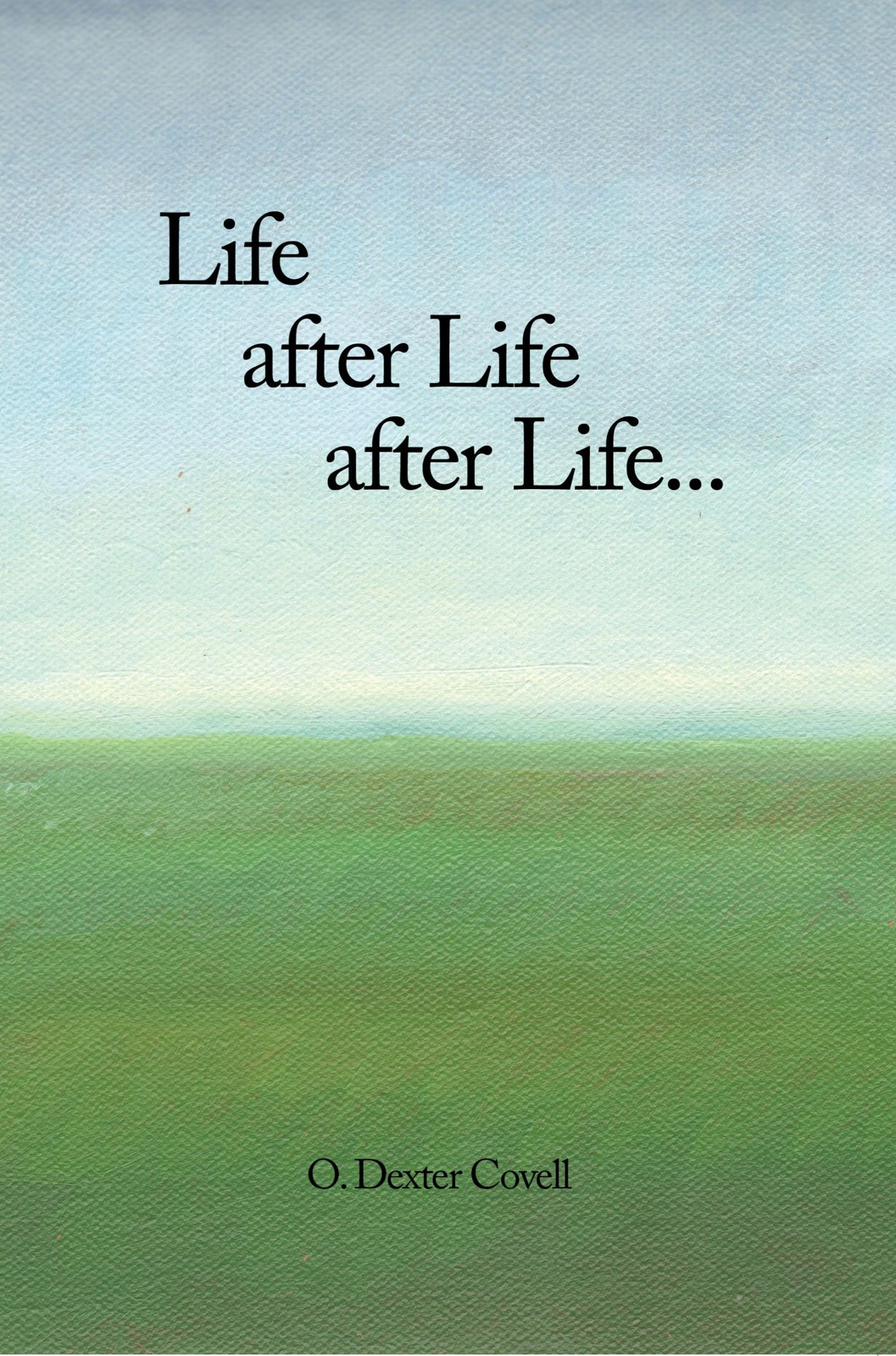 Life after Life after Life... By: 0. Dexter Covell
