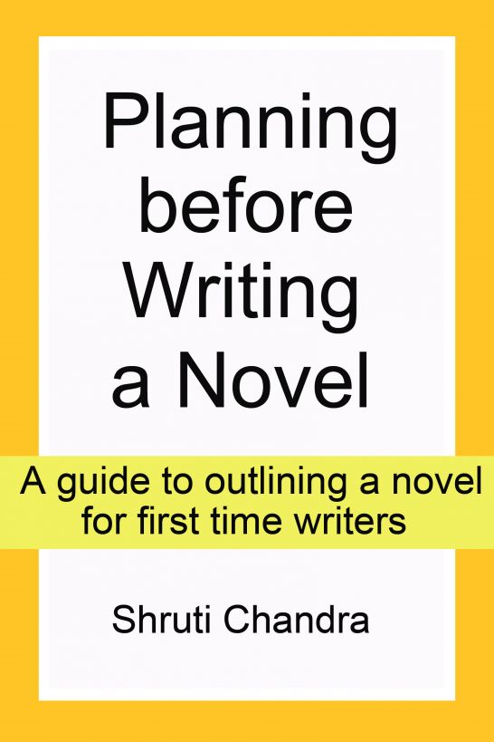Planning before Writing a Novel By: Shruti Chandra