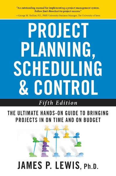 Project Planning, Scheduling, and Control: The Ultimate Hands-On Guide to Bringing Projects in On Time and On Budget , Fifth Edition : The Ultimate Hands-On Guide to Bringing Projects in On Time and On Budget: The Ultimate Hands-On Guide to Bringing