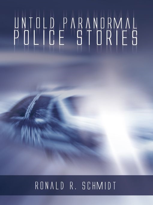 Untold Paranormal Police Stories By: Ronald R. Schmidt