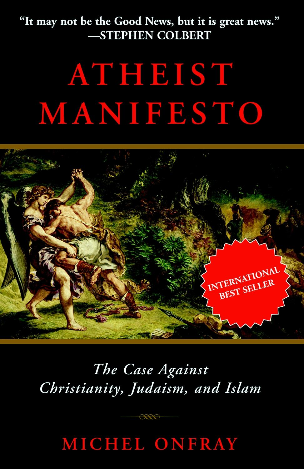 Atheist Manifesto: The Case Against Christianity, Judaism, and Islam By: Michel Onfray